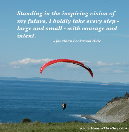 inspirational quotes about the future. Standing in the inspiring vision of my future, I boldly take every step